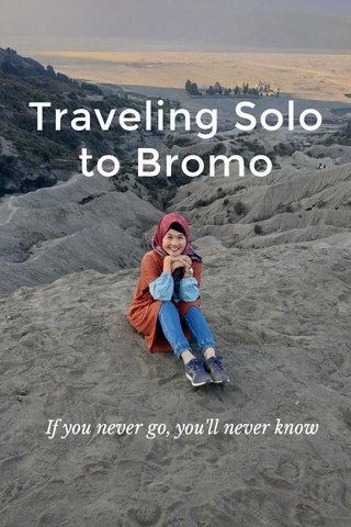 Traveling Solo to Bromo If you never go, you'll never know