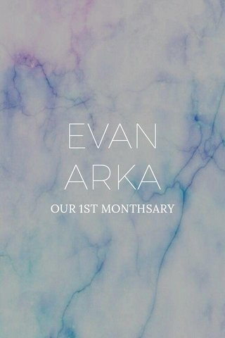 EVAN ARKA OUR 1ST MONTHSARY