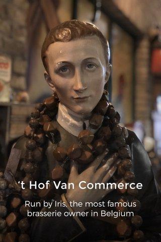 't Hof Van Commerce Run by Iris, the most famous brasserie owner in Belgium