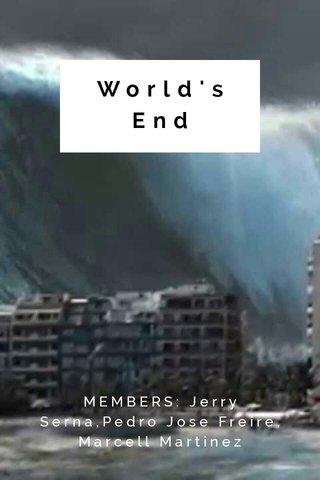 World's End MEMBERS: Jerry Serna,Pedro Jose Freíre, Marcell Martinez