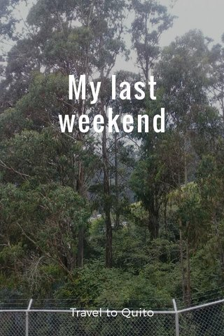 My last weekend Travel to Quito