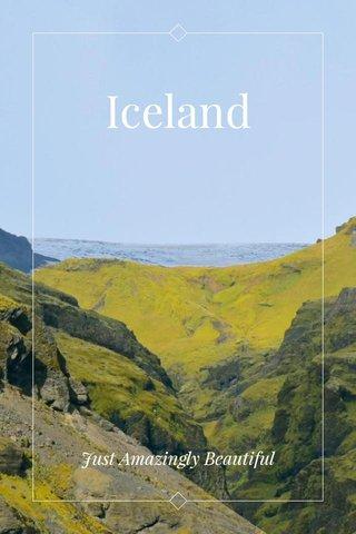 Iceland Just Amazingly Beautiful
