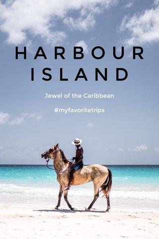 H A R B O U R I S L A N D Jewel of the Caribbean #myfavoritetrips