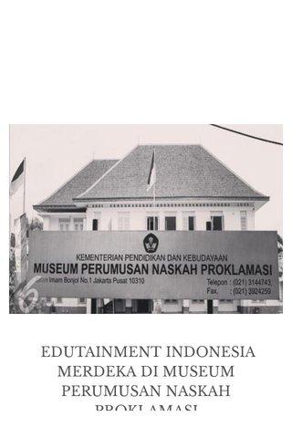 EDUTAINMENT INDONESIA MERDEKA DI MUSEUM PERUMUSAN NASKAH PROKLAMASI