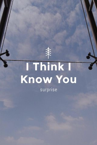 I Think I Know You surprise