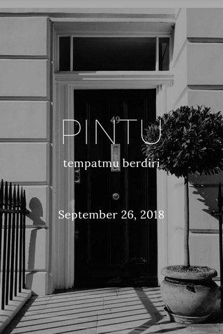 PINTU tempatmu berdiri September 26, 2018