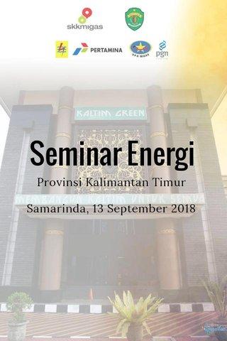Seminar Energi Provinsi Kalimantan Timur Samarinda, 13 September 2018