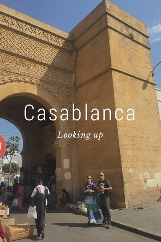 Casablanca Looking up