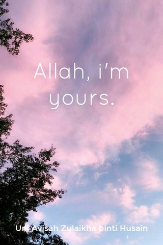 Allah, i'm yours. Uni Avisah Zulaikha binti Husain