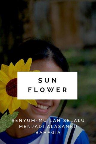 SUN FLOWER SENYUM-MU LAH SELALU MENJADI ALASANKU BAHAGIA