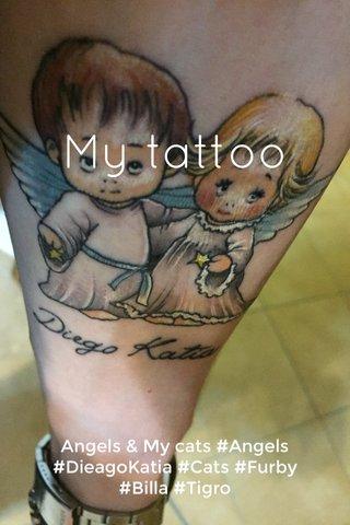 My tattoo Angels & My cats #Angels #DieagoKatia #Cats #Furby #Billa #Tigro
