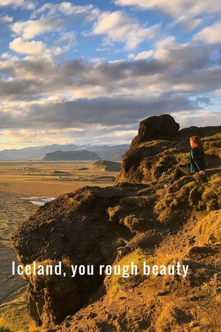 Iceland, you rough beauty