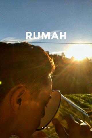 RUMAH ~~~