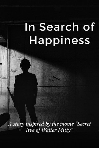 """In Search of Happiness A story inspired by the movie """"Secret live of Walter Mitty"""""""