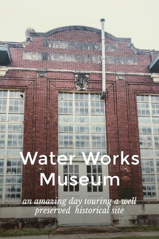 Water Works Museum an amazing day touring a well preserved historical site