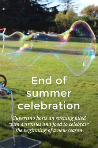 End of summer celebration Cupertino hosts an evening filled with activities and food to celebrate the beginning of a new season
