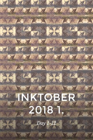 INKTOBER 2018 1. Day 1-12