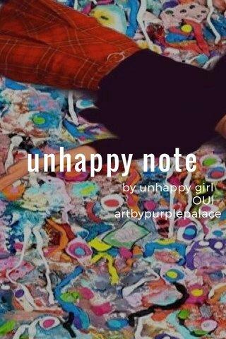 unhappy note by unhappy girl OUI artbypurplepalace
