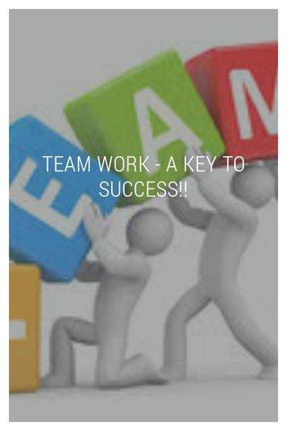 TEAM WORK - A KEY TO SUCCESS!!