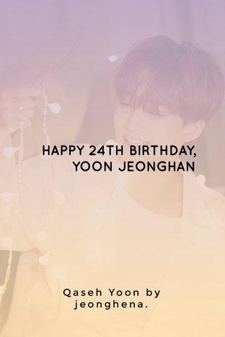 HAPPY 24TH BIRTHDAY, YOON JEONGHAN Qaseh Yoon by jeonghena.
