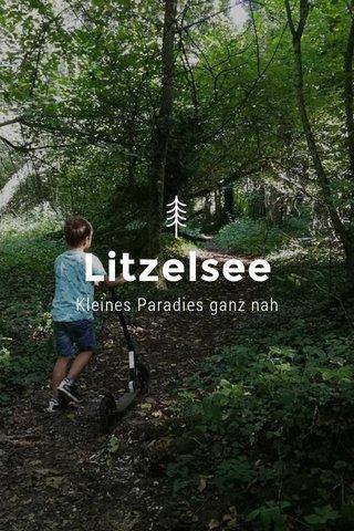 Litzelsee Kleines Paradies ganz nah