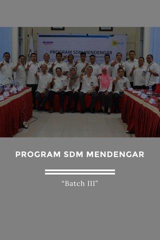 "PROGRAM SDM MENDENGAR ""Batch III"""