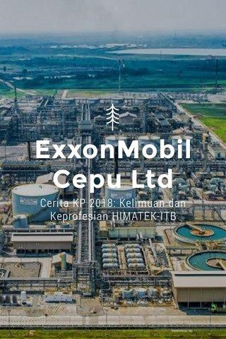 ExxonMobil Cepu Ltd Cerita KP 2018: Kelimuan dan Keprofesian HIMATEK-ITB