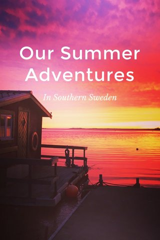 Our Summer Adventures In Southern Sweden