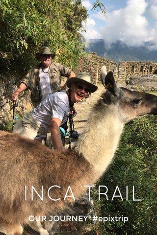INCA TRAIL OUR JOURNEY #epixtrip