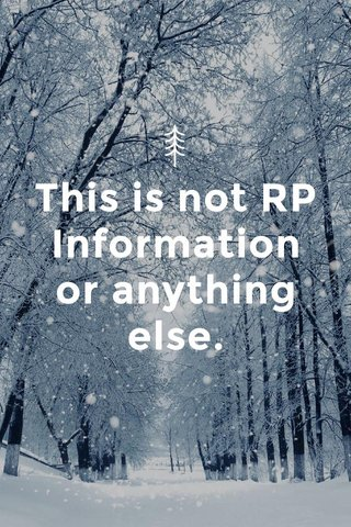 This is not RP Information or anything else.