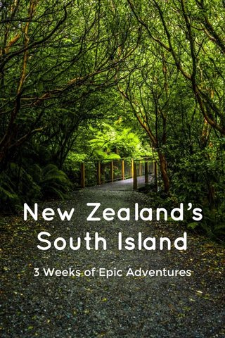 New Zealand's South Island 3 Weeks of Epic Adventures