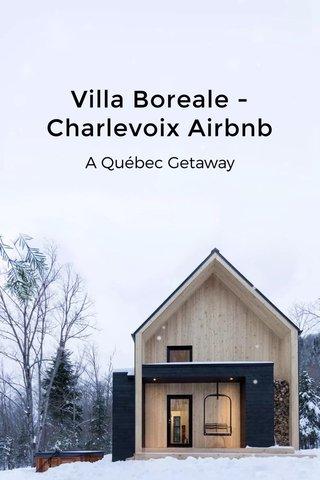 Villa Boreale - Charlevoix Airbnb A Québec Getaway