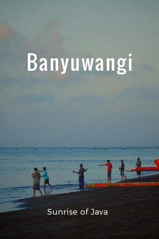 Banyuwangi Sunrise of Java