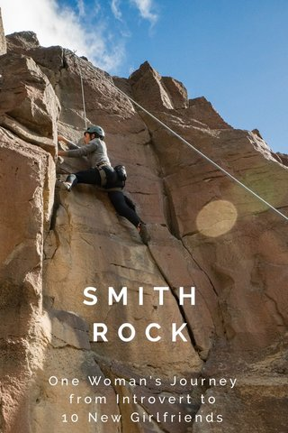 SMITH ROCK One Woman's Journey from Introvert to 10 New Girlfriends
