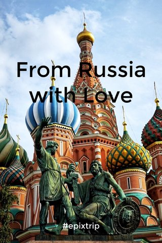 From Russia with Love #epixtrip