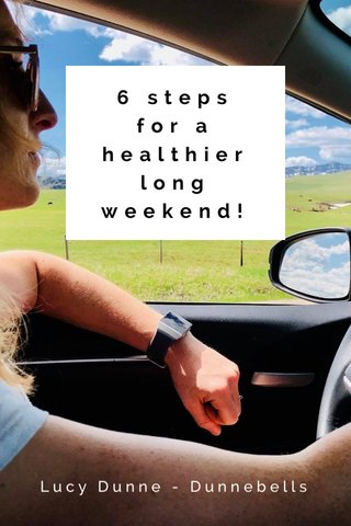 6 steps for a healthier long weekend! Lucy Dunne - Dunnebells