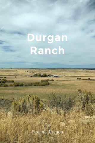 Durgan Ranch Paulina, Oregon