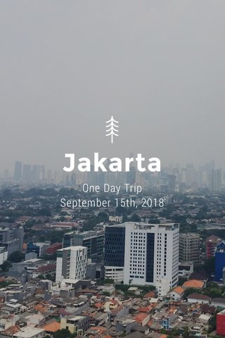 Jakarta One Day Trip September 15th, 2018