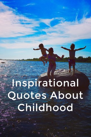 Inspirational Quotes About Childhood
