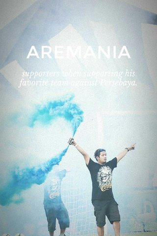 AREMANIA supporters when supporting his favorite team against Persebaya.