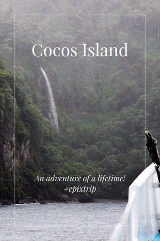 Cocos Island An adventure of a lifetime! #epixtrip
