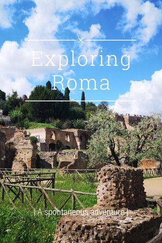 Exploring Roma | A spontaneous adventure |
