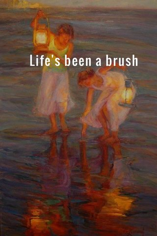 Life's been a brush