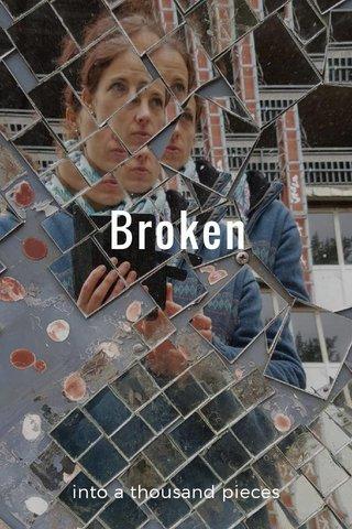 Broken into a thousand pieces