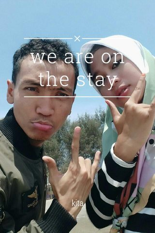we are on the stay kita