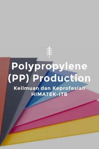 Polypropylene (PP) Production Keilmuan dan Keprofesian HIMATEK-ITB
