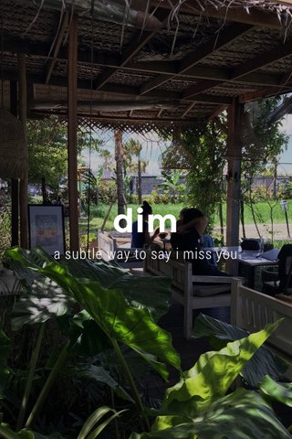 dim a subtle way to say i miss you