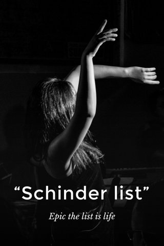 """Schinder list"" Epic the list is life"