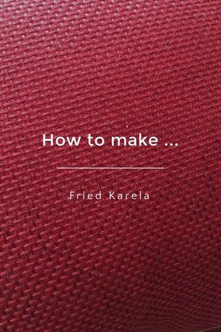 How to make ... Fried Karela