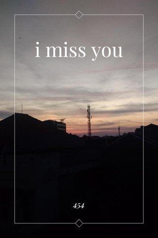 i miss you 454
